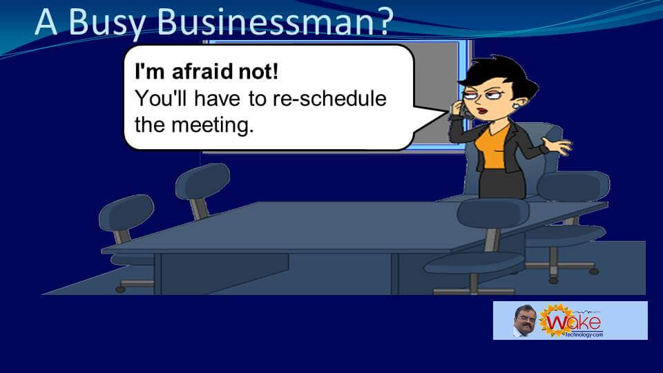 """Amy is annoyed and firmly says """"I'm afraid not. You'll have to reschedule the meeting"""""""