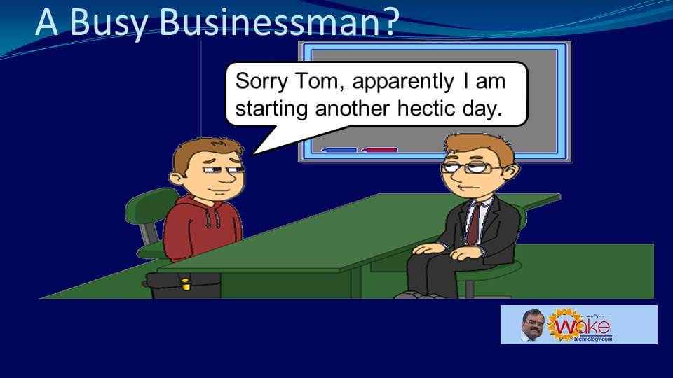 """John says """"Sorry Tom, apparently I am starting another hectic day."""""""