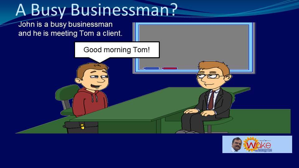 John is a busy businessman and is meeting Tom a client