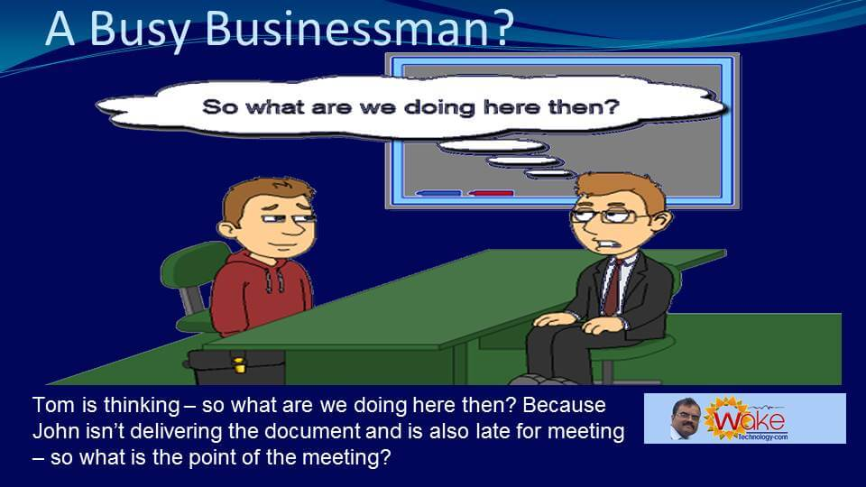 """Tom is thinking """"So what are we doing here then?"""" because John isn't delivering the document and is also late for the meeting."""