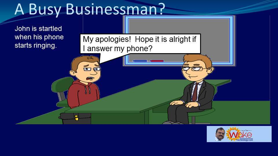 John is startled when his phone starts ringing. He apologises and asks if it is alright if he answers his phone.