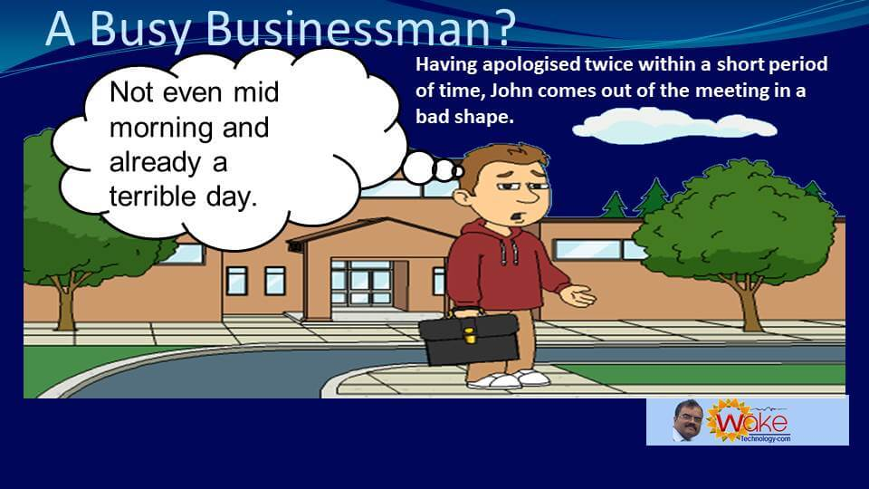 """Having apologised twice within a short period of time, John comes out of the meeting in a bad shape and is thinking """"Not even mid-morning and already a terrible day"""""""