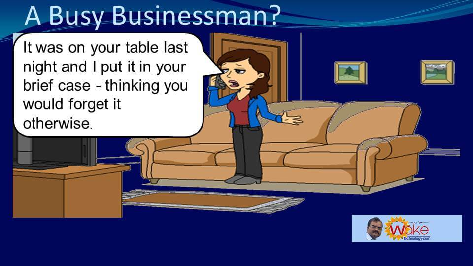 """Sarah says """"It was on your table last night and I put it in your briefcase, thinking you would forget it otherwise."""""""