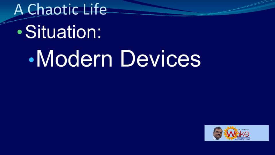 Chaotic life situation: Modern devices