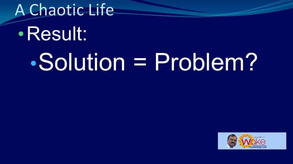 Result: Solution = Problem?