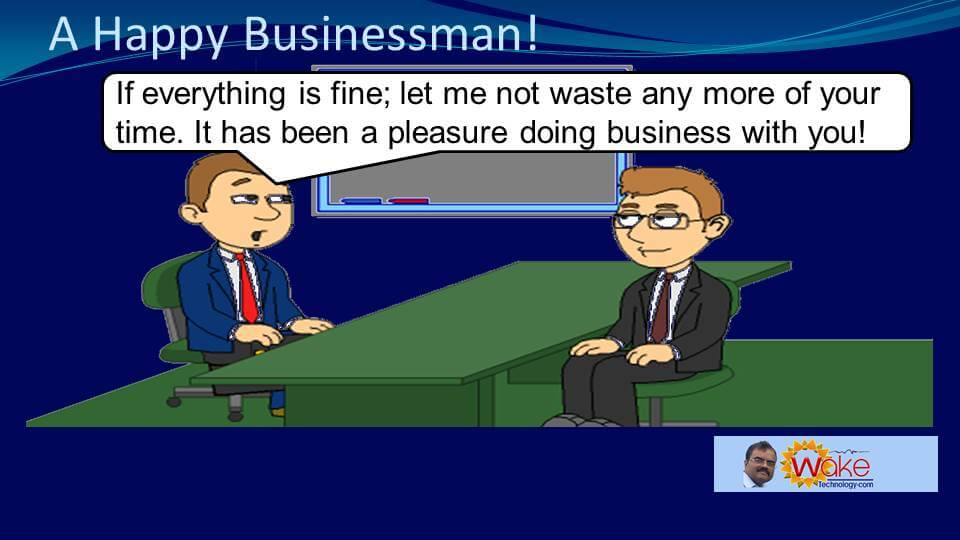 """John says """"If everything is fine; let me not waste any more of your time. It has been a pleasure doing business with you!"""""""