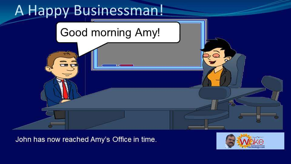 "John has now reached Amy's Office in time. He says ""Good morning Amy!"""