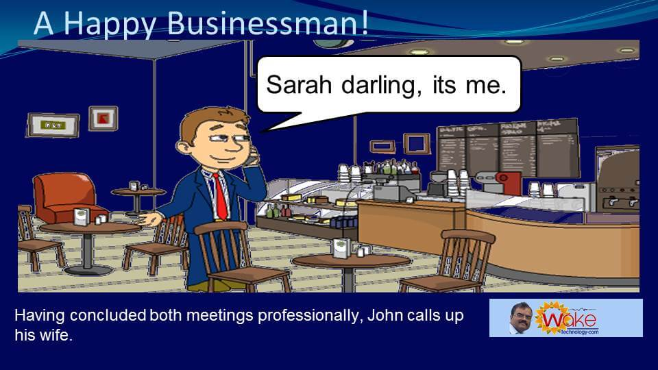 "Having concluded both meetings professionally, John calls up his wife. ""Sarah darling, it is me!"""