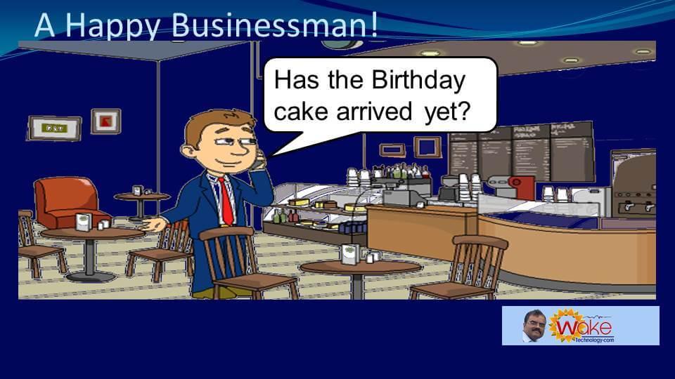"John asks ""Has the Birthday cake arrived yet?"""