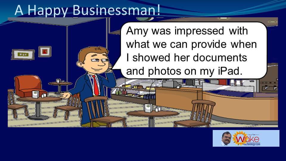 "John continues: ""Amy was impressed with what we can provide when I showed her documents and photos on my iPad."""