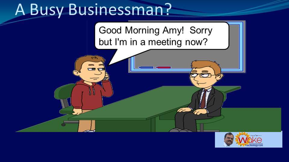John says 'Good morning Amy! Sorry, but I am in a meeting now.'