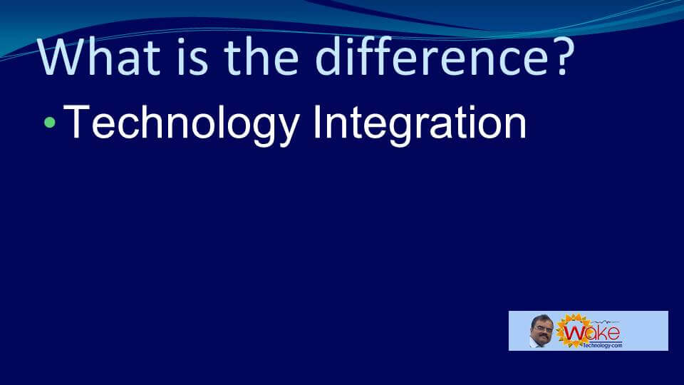 What is the difference? Technology Integration